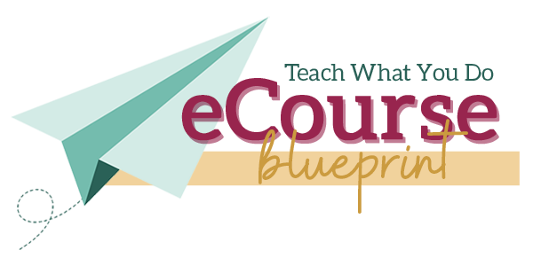e-Course Blueprint @ Teach What You Do™